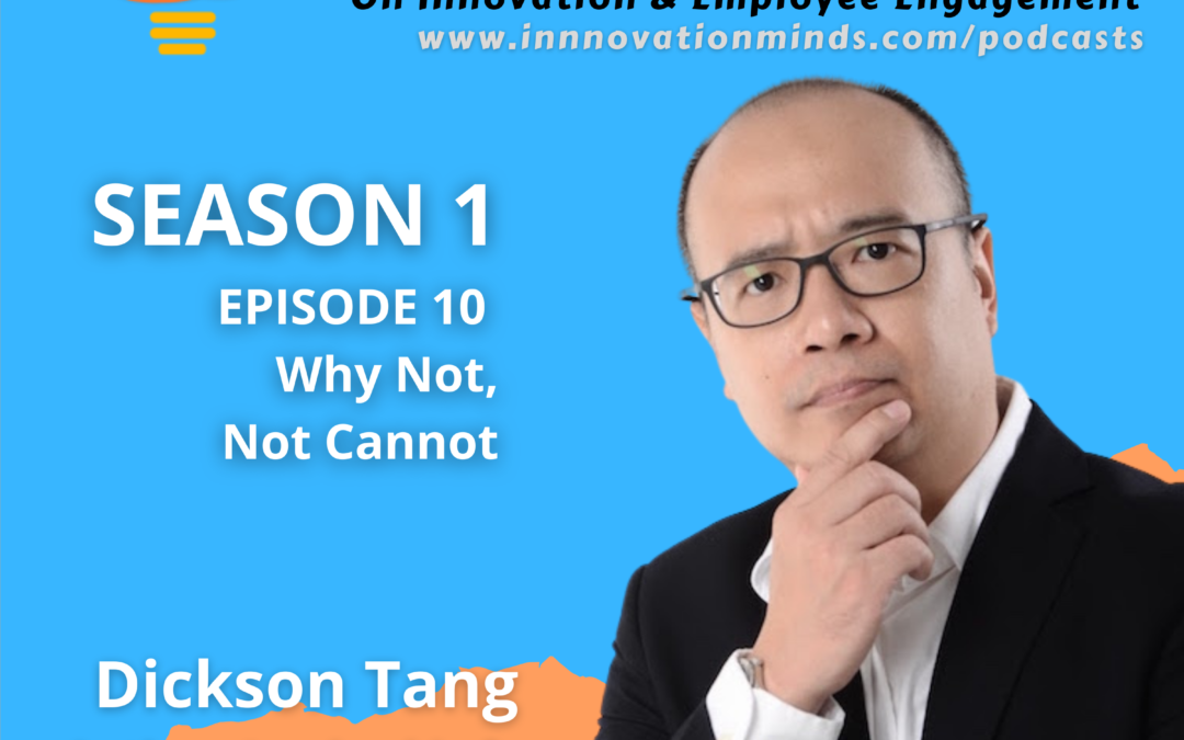 Why Not, Not Cannot - Engagement with Dickson Tang