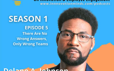 No Wrong Answers, Only Wrong Teams – A Unique Way To Look at Engagement from Delano A Johnson
